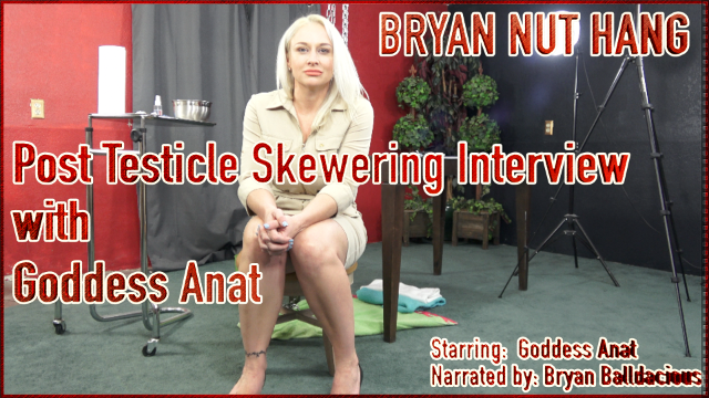Bryan Nut Hang – Post Testicle Skewering Interview with Goddess Anat