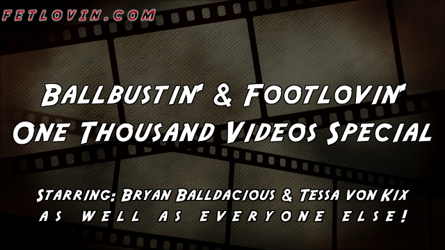 Ballbustin' & Footlovin' One Thousand Videos Special